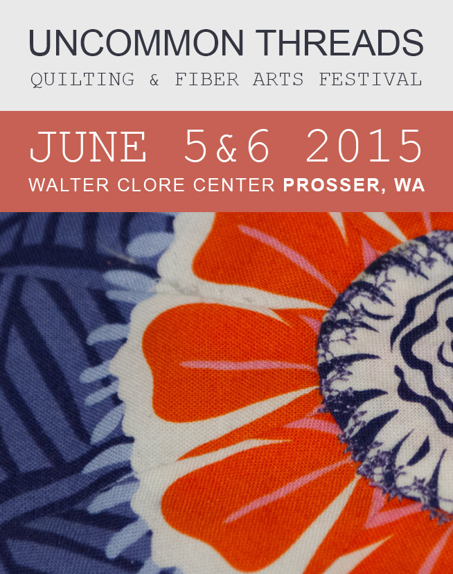 Uncommon Threads - Quilting And Fiber Arts Festival In Prosser, WA