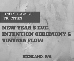 Unity Yoga of Tri Cities' New Year's Eve Intention Ceremony & Vinyasa Flow in Richland