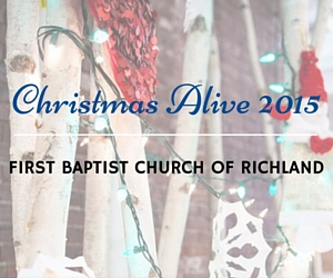 Christmas Alive 2015 | First Baptist Church of Richland