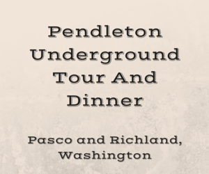 Pendleton Underground Tour And Dinner Pasco Or Richland, Washington