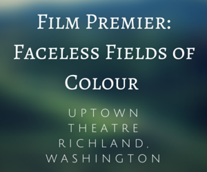 Film Premier: Faceless Fields Of Colour Uptown Theatre Richland, Washington