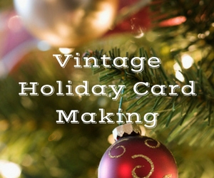Vintage Holiday Card Making Hosted by the East Benton County Historical Society | Kennewick