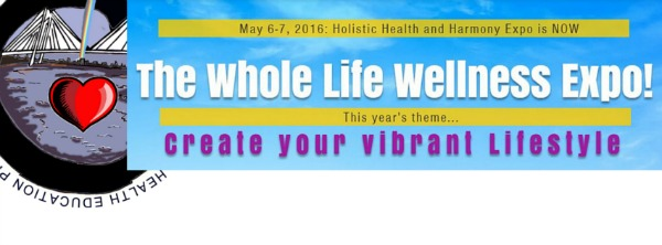 The Whole Life Wellness Expo 2016- A Holistic Health and Harmony Expo with Theme