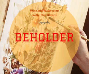 Wine and Watercolors with Chris Blevins Presents 'Beholder' - Art as Entertainment | The Market Vineyards in Richland, WA