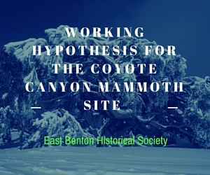 East Benton Historical Society's Working Hypothesis for the Coyote Canyon Mammoth Site | Kennewick