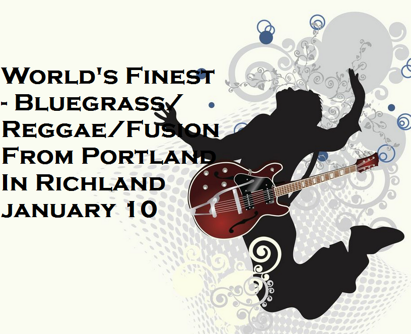 World's Finest - Bluegrass/Reggae/Fusion From Portland In Richland, Washington