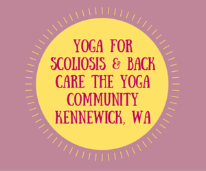 Yoga for Scoliosis & Back Care The Yoga Community Kennewick, Washington