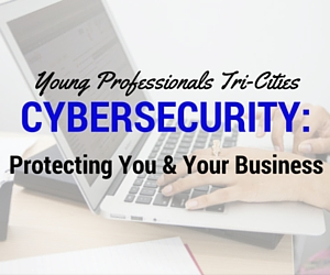 Young Professionals Tri-Cities on Cybersecurity: Protecting You and Your Business | Kennewick
