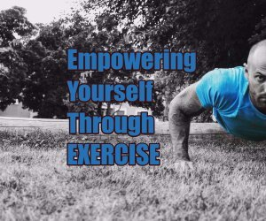 Empowering Yourself Through Exercise