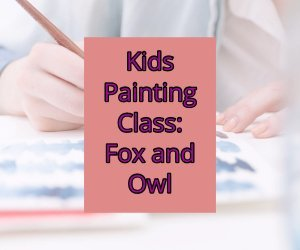 Kids Painting Class: Fox and Owl