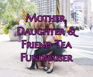 Mother, Daughter & Friend Tea