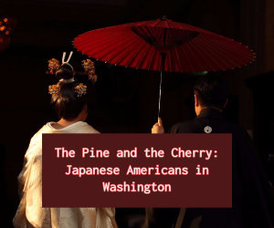 The Pine and the Cherry: Japanese Americans in Washington