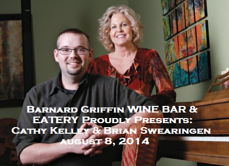 Barnard Griffin WINE BAR & EATERY Proudly Presents: Cathy Kelley & Brian Swearingen Richland, Washington