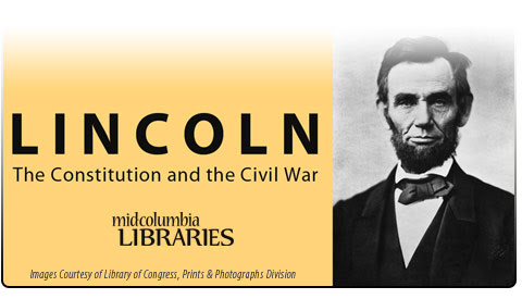 LINCOLN:The Constitution and the Civil War Mid-Columbia Libraries Kennewick Washington